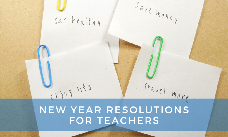 Photo of New Year Resolutions for Teachers